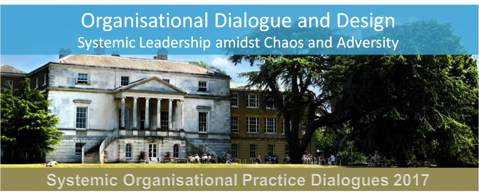 Systemic Organisational Prctice Dialogues 2017 - Organisational Dialogue and Design – Systemic Leadership amidst Chaos and Adversity